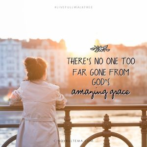 There's no one too far gone from God's amazing grace.