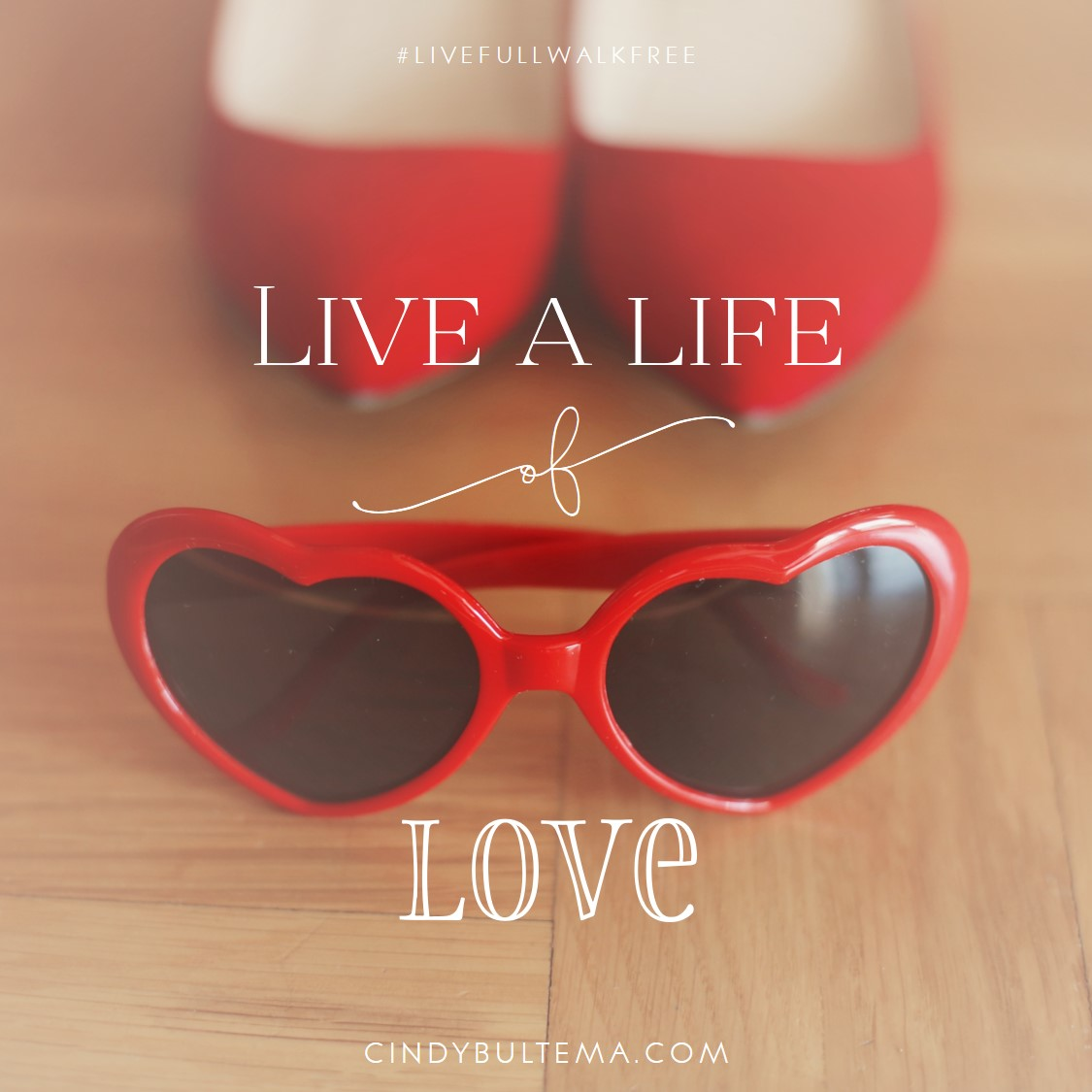 Live a life of love by Cindy Bultema. #livefullwalkfree